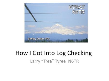 How I Got Into Log Checking Larry Tree Tyree N6TR.