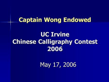 Captain Wong Endowed UC Irvine Chinese Calligraphy Contest 2006 May 17, 2006.