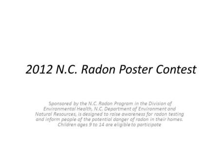 2012 N.C. Radon Poster Contest Sponsored by the N.C. Radon Program in the Division of Environmental Health, N.C. Department of Environment and Natural.
