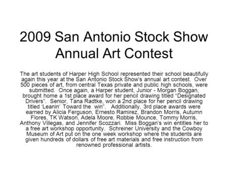 2009 San Antonio Stock Show Annual Art Contest The art students of Harper High School represented their school beautifully again this year at the San Antonio.