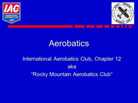 Aerobatics International Aerobatics Club, Chapter 12 aka Rocky Mountain Aerobatics Club.