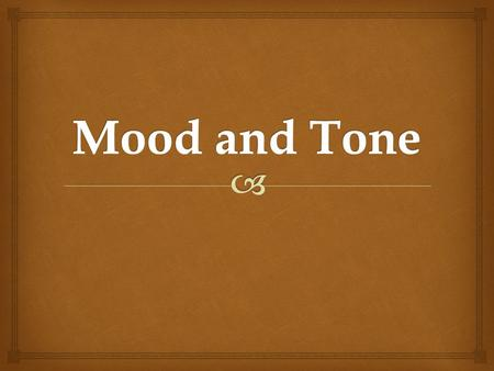Tone and mood are literary elements integrated into literary works, but can also be included into any piece of writing. Identifying the tone and mood.