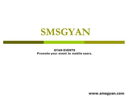 SMSGYAN GYAN EVENTS Promote your event to mobile users. www.smsgyan.com.