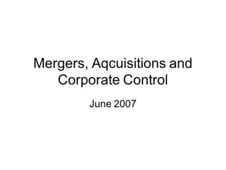 Mergers, Aqcuisitions and Corporate Control June 2007.