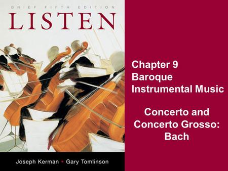 Chapter 9 Baroque Instrumental Music Concerto and Concerto Grosso: Bach.