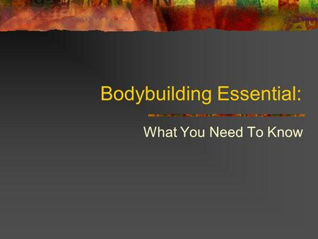 Bodybuilding Essential: What You Need To Know. Weight training Based around core lifts Squats Deadlifts Bench/ Dumbbell press Dips Weighted pullups Military.