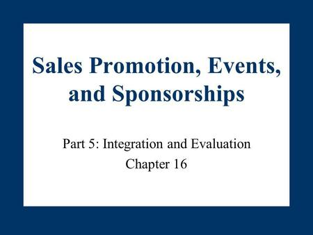 Sales Promotion, Events, and Sponsorships Part 5: Integration and Evaluation Chapter 16.