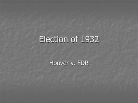 Election of 1932 Hoover v. FDR. Hoover Believed that the key to recovery was confidence Believed that the key to recovery was confidence Depression was.