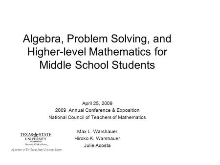 Algebra, Problem Solving, and Higher-level Mathematics for Middle School Students April 25, 2009 2009 Annual Conference & Exposition National Council of.