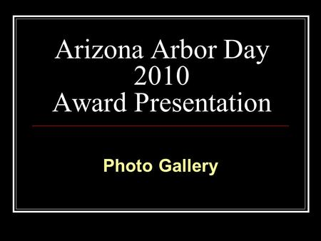 Arizona Arbor Day 2010 Award Presentation Photo Gallery.