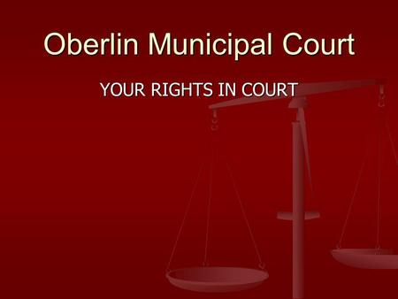 Oberlin Municipal Court YOUR RIGHTS IN COURT. To us this may be just another day at the office. For the participants it is perhaps the single most important.