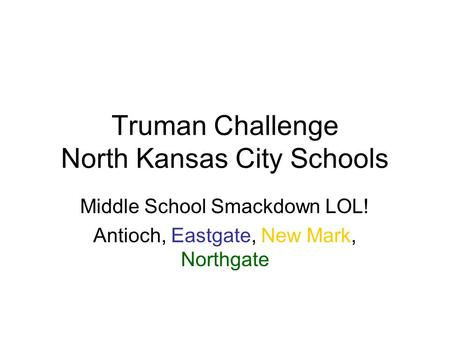 Truman Challenge North Kansas City Schools Middle School Smackdown LOL! Antioch, Eastgate, New Mark, Northgate.