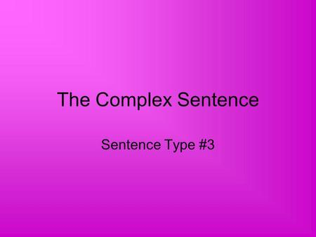 The Complex Sentence Sentence Type #3.