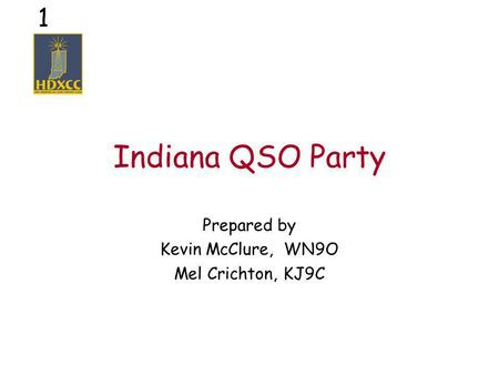 1 Indiana QSO Party Prepared by Kevin McClure, WN9O Mel Crichton, KJ9C.