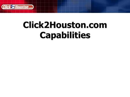 Click2Houston.com Capabilities. Sales Opportunities.