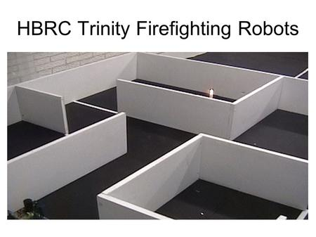 HBRC Trinity Firefighting Robots. Agenda About the Contest at Robogames The HBRC Robots –Solenopsis invicta by Tony Pratkanis –Isis by Bob Allen –Flameout.