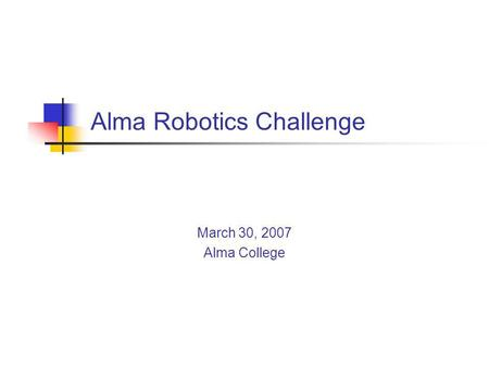 Alma Robotics Challenge March 30, 2007 Alma College.