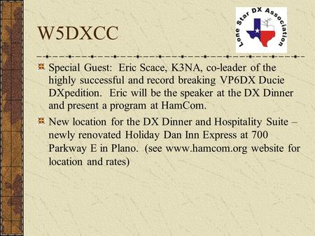 W5DXCC Special Guest: Eric Scace, K3NA, co-leader of the highly successful and record breaking VP6DX Ducie DXpedition. Eric will be the speaker at the.