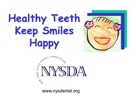 Healthy Teeth Keep Smiles Happy www.nysdental.org.