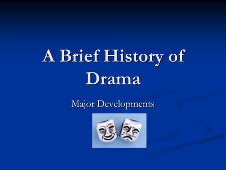 A Brief History of Drama Major Developments. Drama – To be, or not to be, that is the question Drama – a literary composition involving conflict, action.