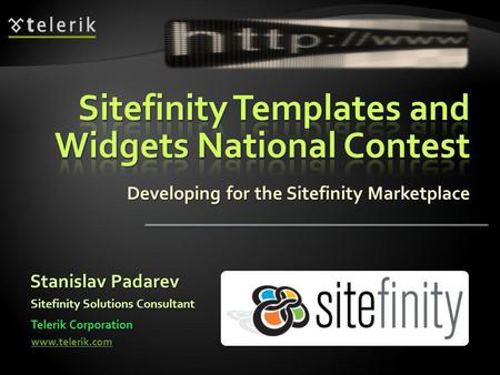 Developing for the Sitefinity Marketplace Stanislav Padarev Telerik Corporation www.telerik.com Sitefinity Solutions Consultant.