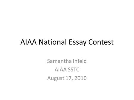 AIAA National Essay Contest Samantha Infeld AIAA SSTC August 17, 2010.