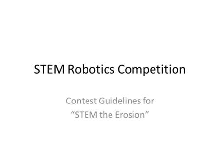 STEM Robotics Competition Contest Guidelines for STEM the Erosion.