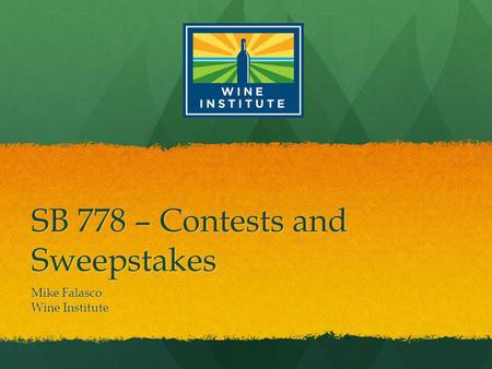 SB 778 – Contests and Sweepstakes Mike Falasco Wine Institute.