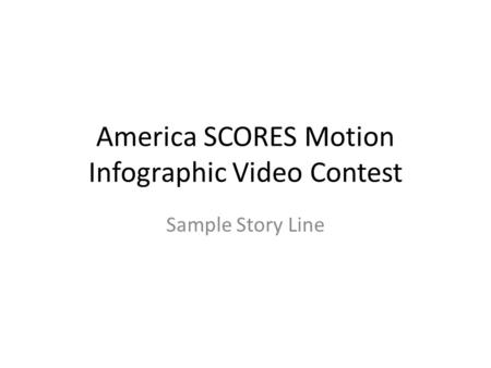 America SCORES Motion Infographic Video Contest Sample Story Line.