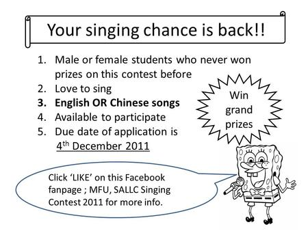 Your singing chance is back!! Click LIKE on this Facebook fanpage ; MFU, SALLC Singing Contest 2011 for more info. 1.Male or female students who never.