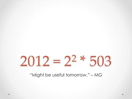 2012 = 2 2 * 503 Might be useful tomorrow. – MG. PotW Solution int dp(int pos, int k) { if (k > lim) return -(1 << 30); if (pos == n) return 0; int res.