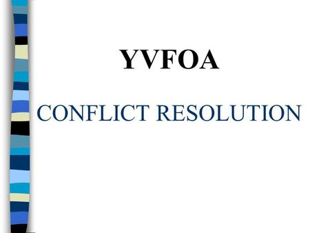 YVFOA CONFLICT RESOLUTION. CONFLICT RESOLUTION n RECOGNIZE THE CONFLICT n DISFUSING THE TIME BOMB - HOW IS IT DONE? n SHARPEN YOUR SKILLS - WHAT SKILLS.