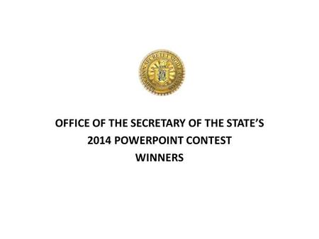 OFFICE OF THE SECRETARY OF THE STATES 2014 POWERPOINT CONTEST WINNERS.
