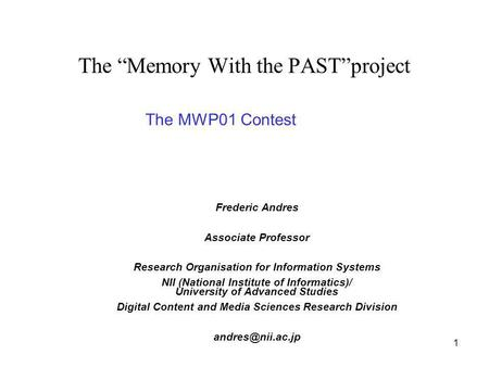 1 The Memory With the PASTproject Frederic Andres Associate Professor Research Organisation for Information Systems NII (National Institute of Informatics)/