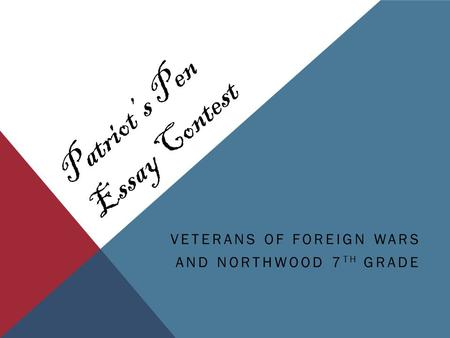 VETERANS OF FOREIGN WARS AND NORTHWOOD 7 TH GRADE Patriots Pen Essay Contest.