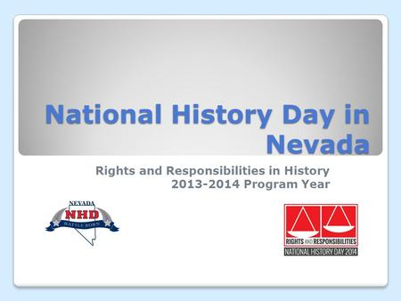 National History Day in Nevada Rights and Responsibilities in History 2013-2014 Program Year.