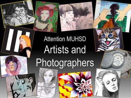 Attention MUHSD Artists Artists andPhotographers.
