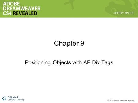 © 2010 Delmar, Cengage Learning Chapter 9 Positioning Objects with AP Div Tags.
