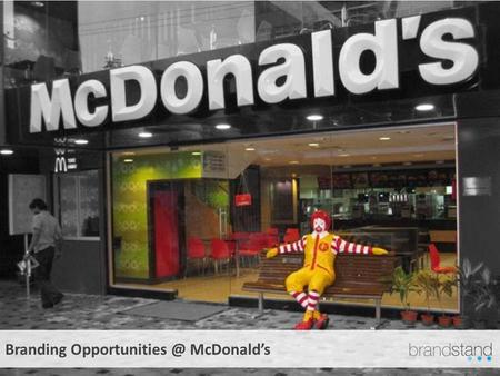 Branding McDonalds. The Largest QSR chain with highest brand recall. Most preferred family destination. Targeted, No waste media. Relaxed.