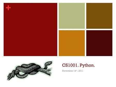+ CS1001. Python. November 14 th, 2011. + Scripting languages Scripting languages foster an exploratory, incremental approach to writing code Historically.