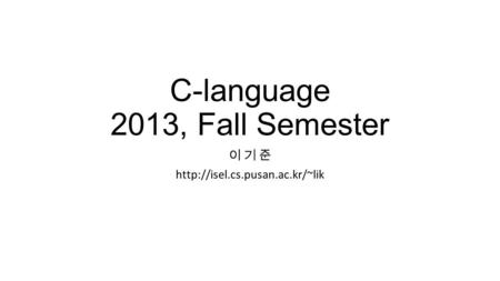 C-language 2013, Fall Semester