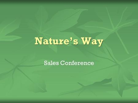 Natures Way Sales Conference. Conference Agenda 2011 Sales by Region 2012 Sales Projections New Products Regional Reorganization Revised Distribution.