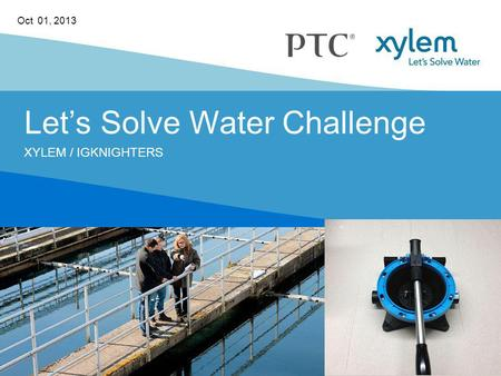Lets Solve Water Challenge XYLEM / IGKNIGHTERS Oct 01, 2013.