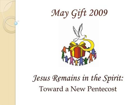 May Gift 2009 Jesus Remains in the Spirit: Toward a New Pentecost.