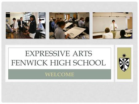 EXPRESSIVE ARTS FENWICK HIGH SCHOOL WELCOME. EXPRESSIVE ARTS FACULTY Andrew Arellano – Speech & Department Chair Rizelle Capito – Instrumental Music,