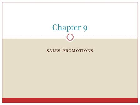 SALES PROMOTIONS Chapter 9. Consumer Promotions Defined o An incentive or an enticement that encourages a consumer or end user to either select or purchase.