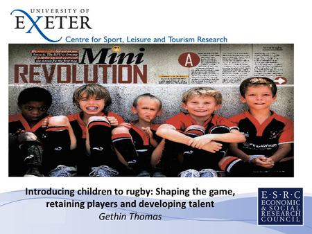 Introducing children to rugby: Shaping the game, retaining players and developing talent Gethin Thomas Introducing children to rugby: Shaping the game,