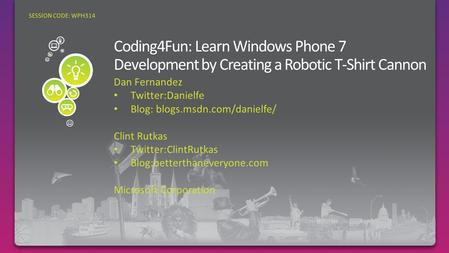 Dan Fernandez Twitter:Danielfe Blog: blogs.msdn.com/danielfe/ Clint Rutkas Twitter:ClintRutkas Blog:betterthaneveryone.com Microsoft Corporation SESSION.