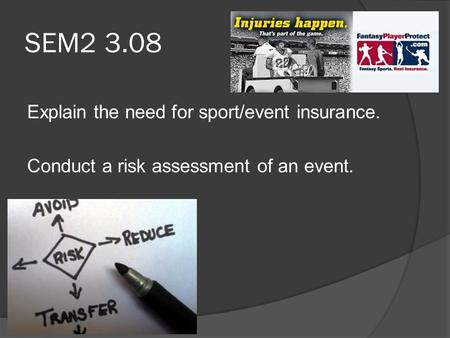 SEM2 3.08 Explain the need for sport/event insurance. Conduct a risk assessment of an event.
