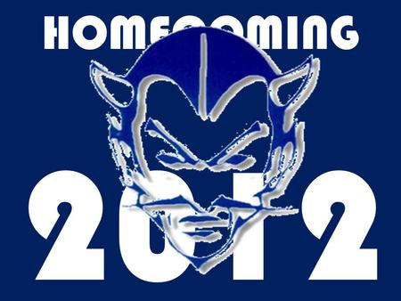 HOMECOMING 2012. Classes compete for points –Float & Lobby Decorations –Dress Days –Homecoming Assembly.
